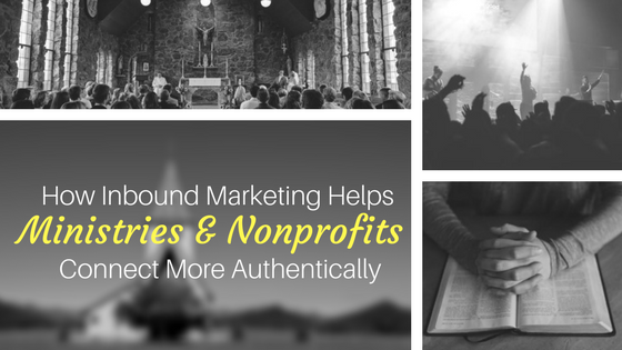 How Inbound Marketing Helps Ministries and Nonprofits Connect More Authentically.png